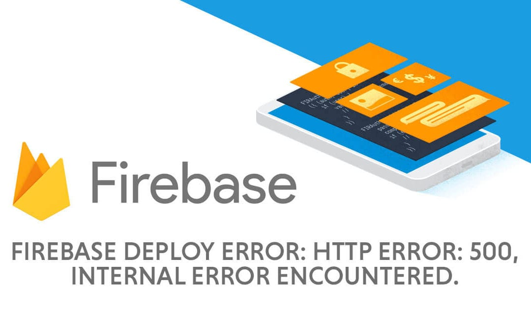Firebase deploy Error: HTTP Error: 500, Internal error encountered | How To Resolve