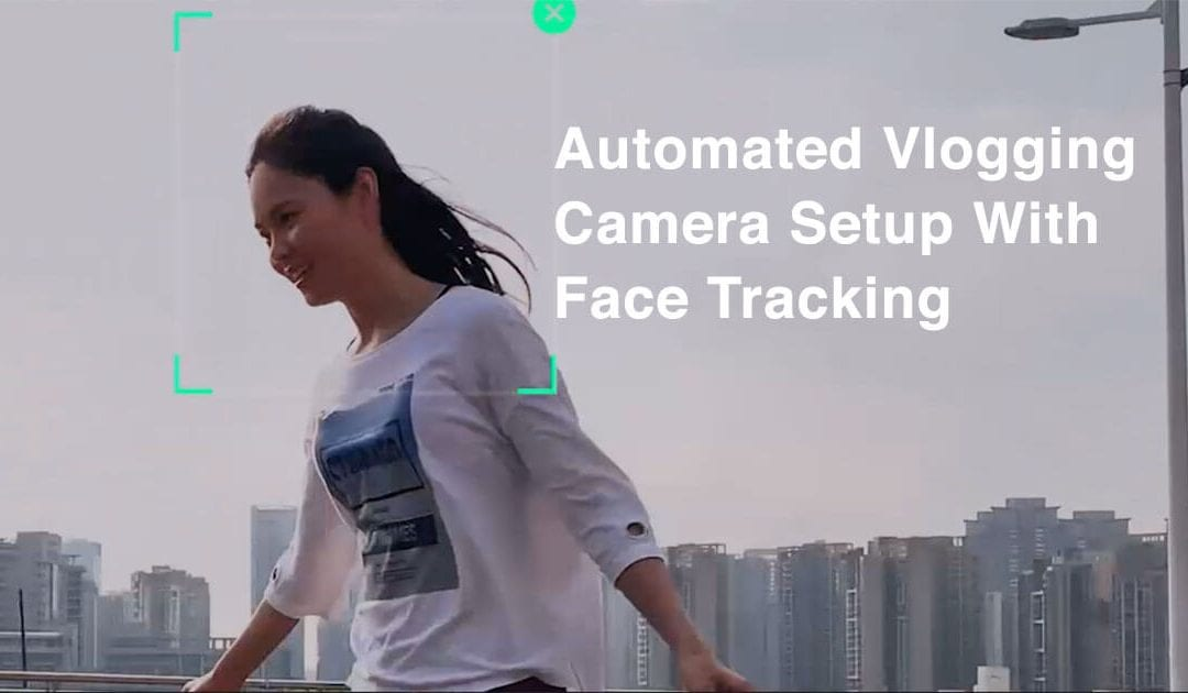 Automated Vlogging Camera Setup With Face Tracking